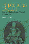 Introducing English: Essays in the Intellectual Work of Composition