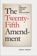 The Twenty-Fifth Amendment: Its Complete History and Application