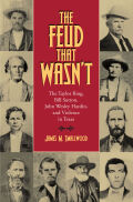 Feud That Wasn't: The Taylor Ring, Bill Sutton, John Wesley Hardin, and Violence in Texas