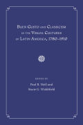 Buen Gusto and Classicism in the Visual Cultures of Latin America, 1780-1910 Cover