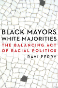 Black Mayors, White Majorities: The Balancing Act of Racial Politics