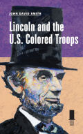 Lincoln and the U.S. Colored Troops cover