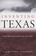 Inventing Texas: Early Historians of the Lone Star State