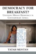 Democracy for Breakfast: Unveiling Mirage Democracy in Contemporary Africa