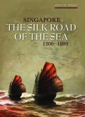 Singapore and the Silk Road of the Sea 1300-1800