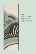 The Collected Poems of Arthur Yap: With an Introduction by Irving Goh
