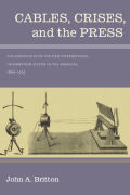 Cables, Crises, and the Press Cover