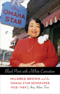 Black Print with a White Carnation: Mildred Brown and the Omaha Star Newspaper, 1938-1989