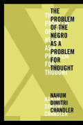 X-The Problem of the Negro as a Problem for Thought: The Problem of the Negro as a Problem for Thought