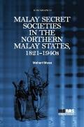Malay Secret Societies in the Northern Malay States, 1821-1940s Cover