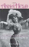 Anna Held and the Birth of Ziegfeld's Broadway Cover