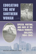 Educating the New Southern Woman: Speech, Writing, and Race at the Public Women's Colleges, 1884-1945