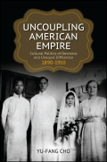 Uncoupling American Empire: Cultural Politics of Deviance and Unequal Difference, 1890-1910