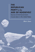 The Republican Party in the Age of Roosevelt: Sources of Anti-Government Conservatism in the United States