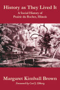 History as They Lived It: A Social History of Prairie du Rocher, Illinois