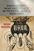 Engineering War and Peace in Modern Japan, 1868–1964 Cover