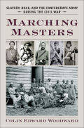Marching Masters: Slavery, Race, and the Confederate Army during the Civil War