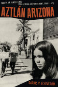 Aztlán Arizona: Mexican American Educational Empowerment, 1968–1978