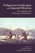 Indigenous Landscapes and Spanish Missions: New Perspectives from Archaeology and Ethnohistory