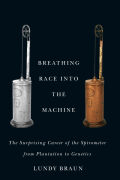 Breathing Race into the Machine: The Surprising Career of the Spirometer from Plantation to Genetics