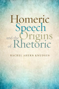 Homeric Speech and the Origins of Rhetoric Cover