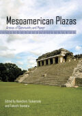 Mesoamerican Plazas: Arenas of Community and Power