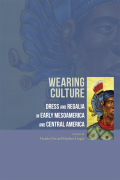 Wearing Culture: Dress and Regalia in Early Mesoamerica and Central America
