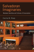 Salvadoran Imaginaries: Mediated Identities and Cultures of Consumption