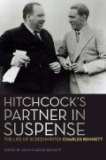 Hitchcock's Partner in Suspense: The Life of Screenwriter Charles Bennett