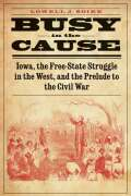 Busy in the Cause: Iowa, the Free-State Struggle in the West, and the Prelude to the Civil War