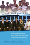 Global Development 2.0: Can Philanthropists, the Public, and the Poor Make Poverty History?