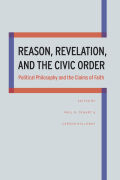 Reason, Revelation, and the Civic Order: Political Philosophy and the Claims of Faith
