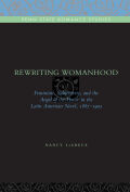 Rewriting Womanhood: Feminism, Subjectivity, and the Angel of the House in the Latin American Novel, 1887–1903