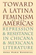 Toward a Latina Feminism of the Americas: Repression and Resistance in Chicana and Mexicana Literature