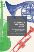Hearing and Knowing Music: The Unpublished Essays of Edward T. Cone