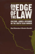 On the Edge of the Law: Culture, Labor, and Deviance on the South Texas Border