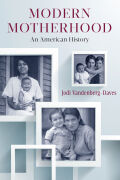 Modern Motherhood: An American History