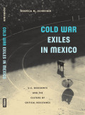 Cold War Exiles in Mexico: U.S. Dissidents and the Culture of Critical Resistance