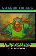 The Female King of Colonial Nigeria Cover