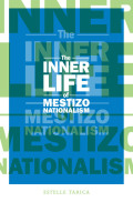 The Inner Life of Mestizo Nationalism