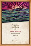Forgetting the Alamo, Or, Blood Memory: A Novel