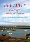 Ellavut: Our Yup'ik World and Weather: Continuity and Change on the Bering Sea Coast