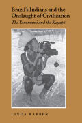 Brazil's Indians and the Onslaught of Civilization: The Yanomami and the Kayapo