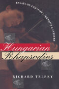 Hungarian Rhapsodies: Essays on Ethnicity, Identity and Culture