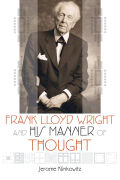 Frank Lloyd Wright and His Manner of Thought cover