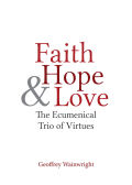 Faith, Hope, and Love: The Ecumenical Trio of Virtues