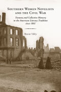 Southern Women Novelists and the Civil War: Trauma and Collective Memory in the American Literary Tradition since 1861