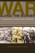 War along the Border: <![CDATA[The Mexican Revolution and Tejano Communities]]>