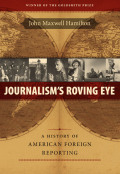Journalism's Roving Eye: A History of American Foreign Reporting