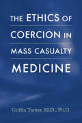 The Ethics of Coercion in Mass Casualty Medicine Cover